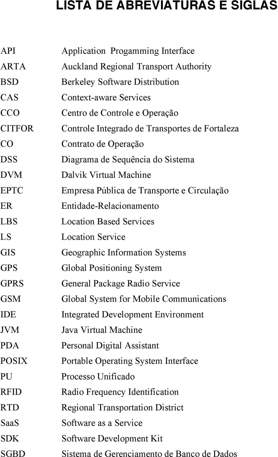 Sistema Dalvik Virtual Machine Empresa Pública de Transporte e Circulação Entidade-Relacionamento Location Based Services Location Service Geographic Information Systems Global Positioning System