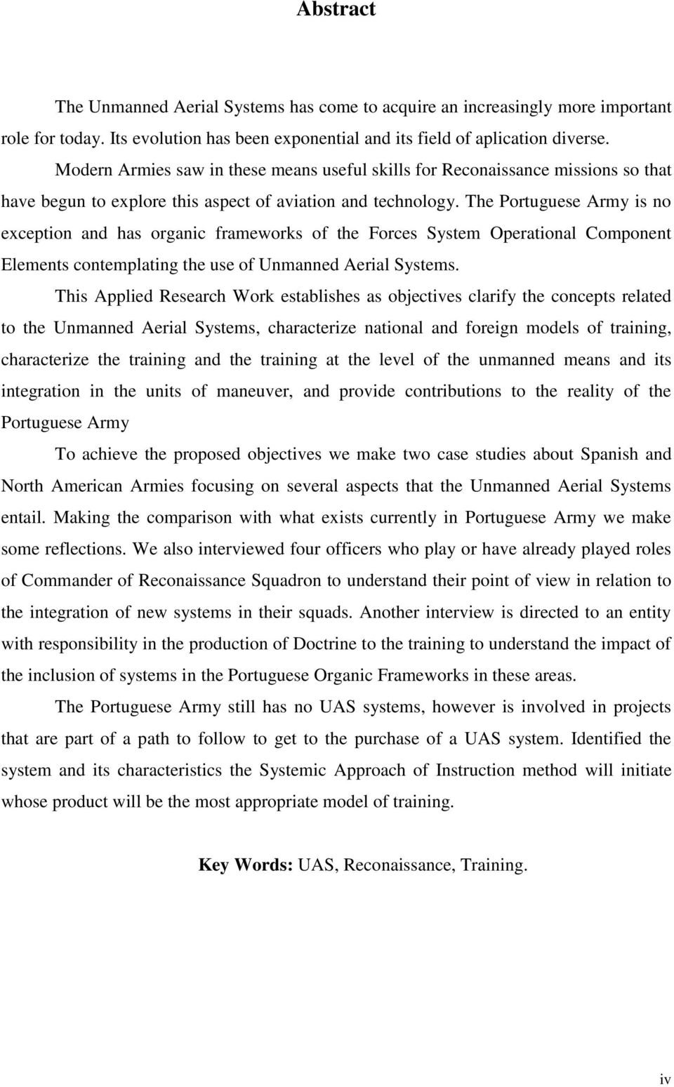 The Portuguese Army is no exception and has organic frameworks of the Forces System Operational Component Elements contemplating the use of Unmanned Aerial Systems.