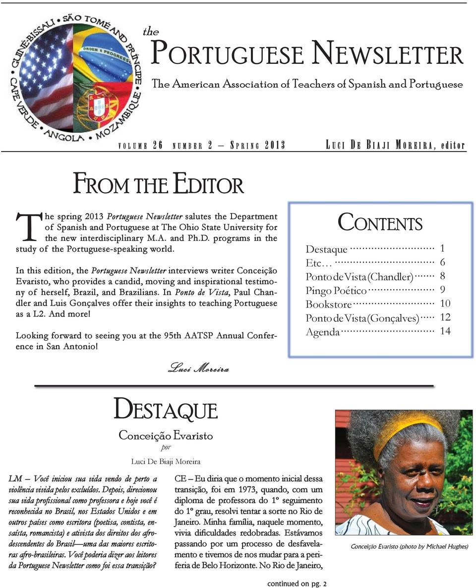 In this edition, the Portuguese Newsletter interviews writer Conceição Evaristo, who provides a candid, moving and inspirational testimo- ny of herself, Brazil, and Brazilians.
