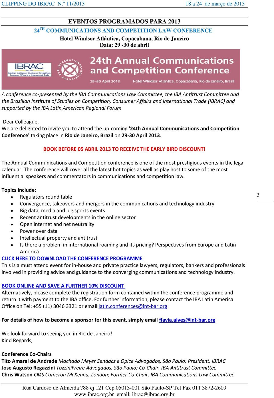 American Regional Forum Dear Colleague, We are delighted to invite you to attend the up-coming '24th Annual Communications and Competition Conference' taking place in Rio de Janeiro, Brazil on 29-30