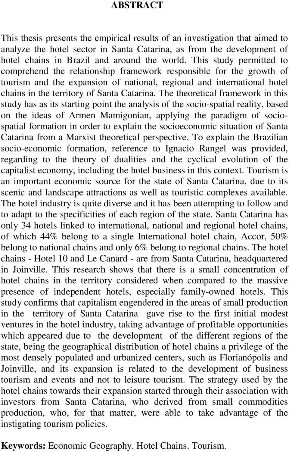 This study permitted to comprehend the relationship framework responsible for the growth of tourism and the expansion of national, regional and international hotel chains in the territory of Santa