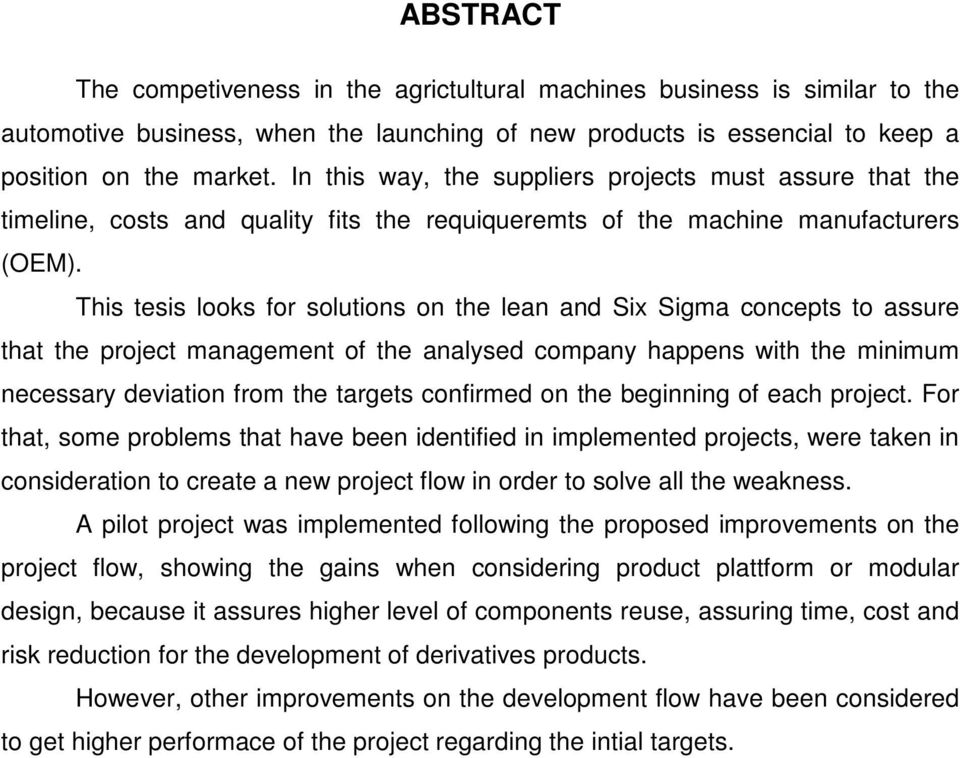 This tesis looks for solutions on the lean and Six Sigma concepts to assure that the project management of the analysed company happens with the minimum necessary deviation from the targets confirmed
