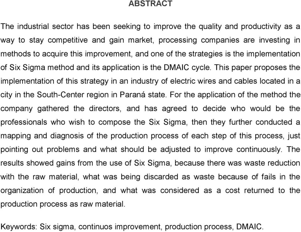 This paper proposes the implementation of this strategy in an industry of electric wires and cables located in a city in the South-Center region in Paraná state.