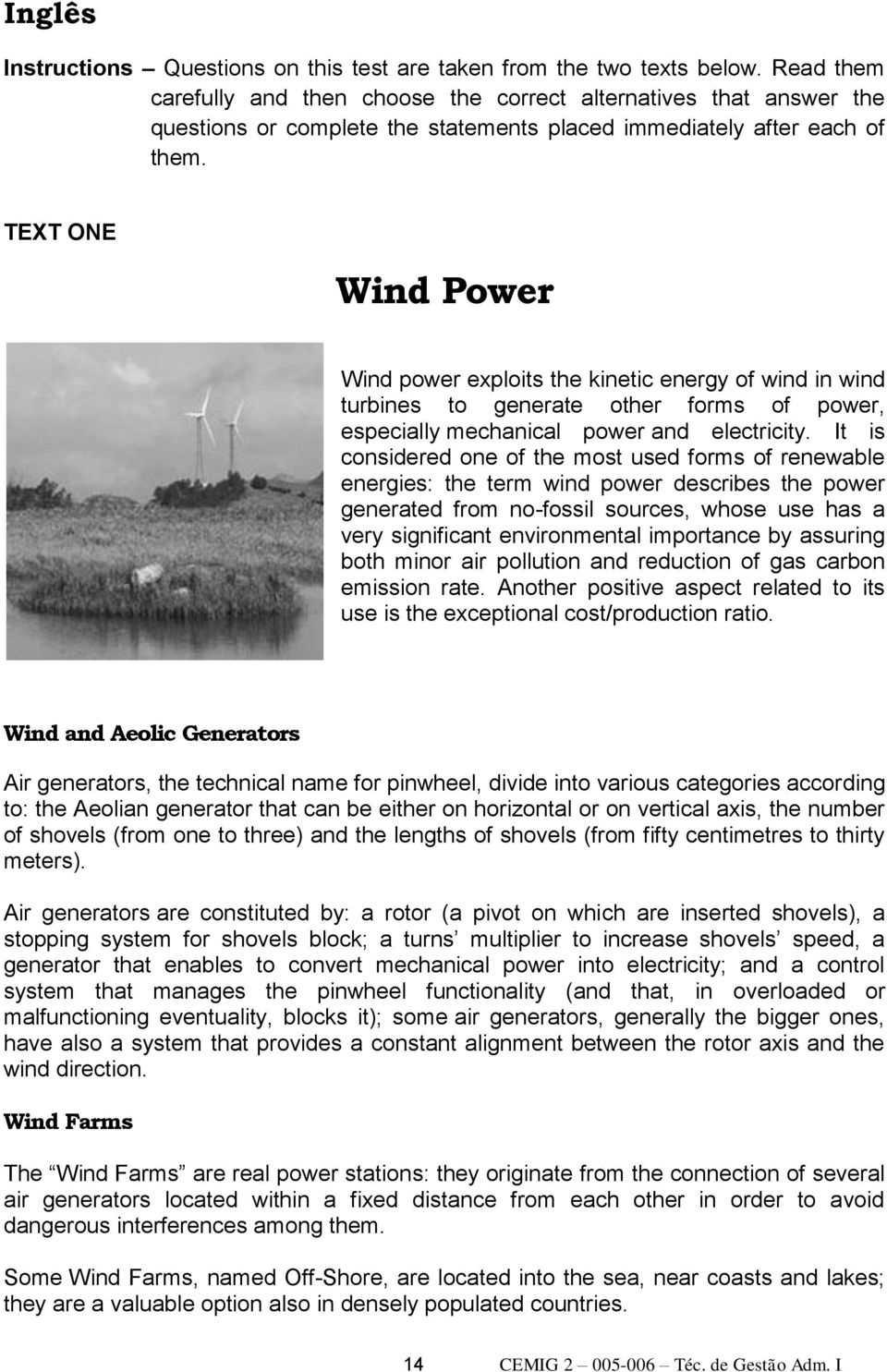 TEXT ONE Wind Power Wind power exploits the kinetic energy of wind in wind turbines to generate other forms of power, especially mechanical power and electricity.