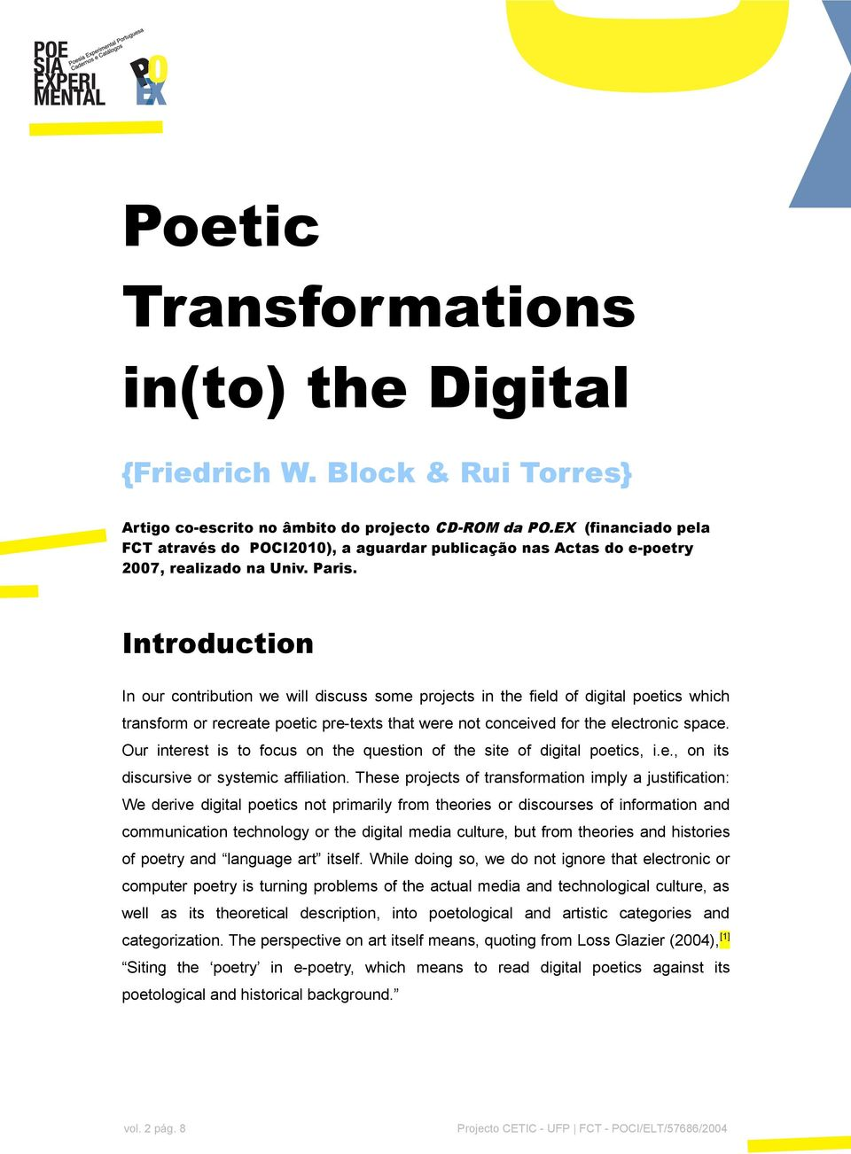 Introduction In our contribution we will discuss some projects in the field of digital poetics which transform or recreate poetic pre-texts that were not conceived for the electronic space.