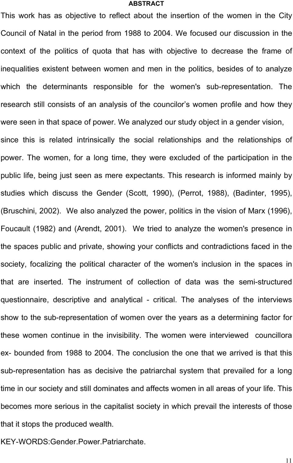 which the determinants responsible for the women's sub-representation. The research still consists of an analysis of the councilor s women profile and how they were seen in that space of power.