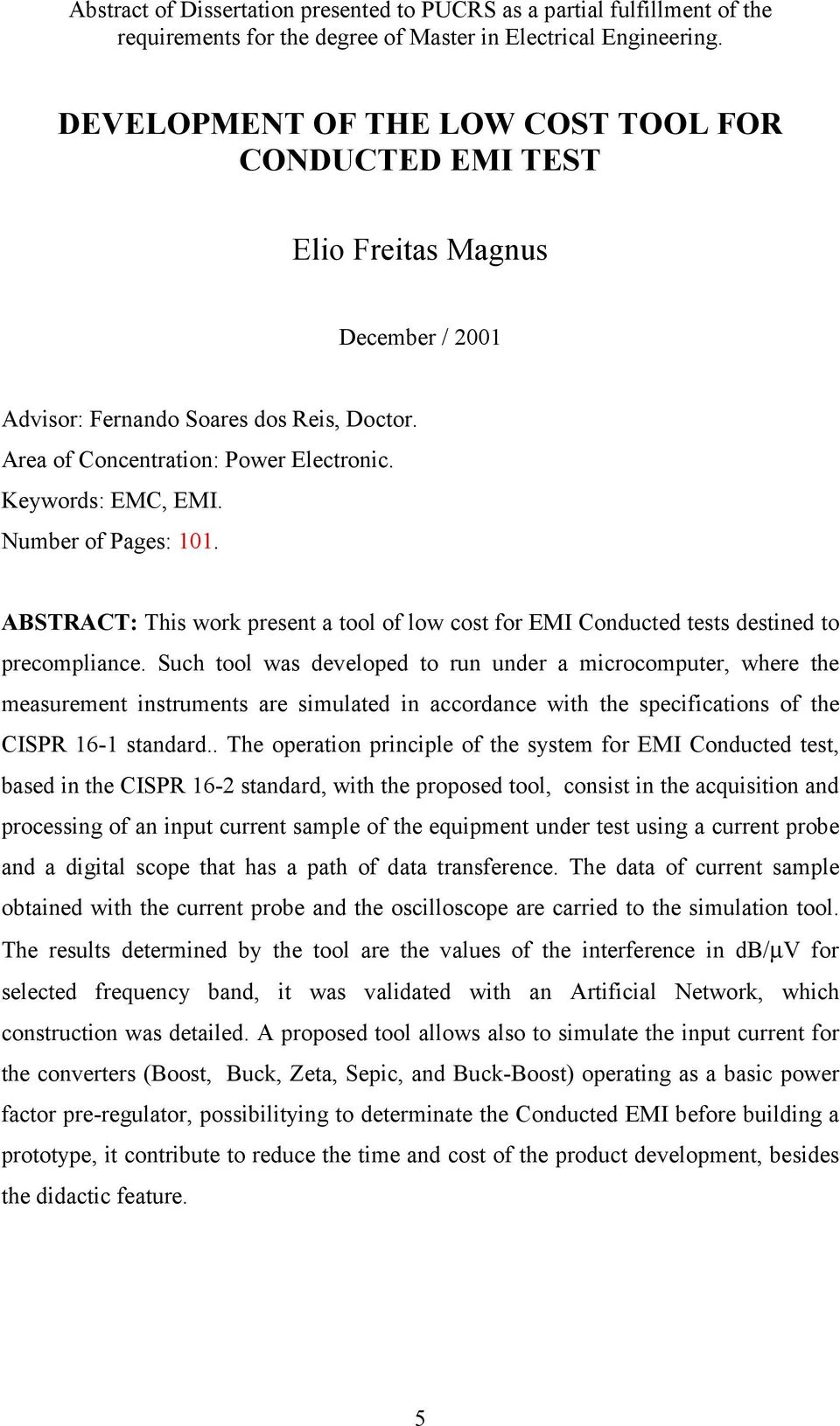 Number of Pages: 101. ABSTRACT: This work present a tool of low cost for EMI Conducted tests destined to precompliance.