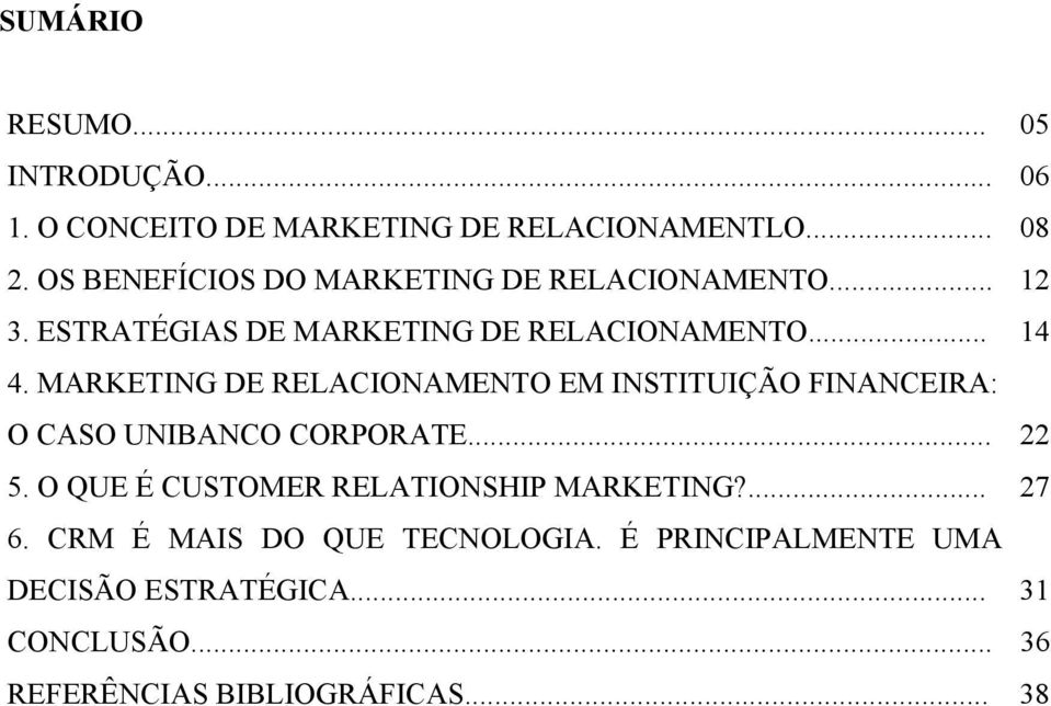 MARKETING DE RELACIONAMENTO EM INSTITUIÇÃO FINANCEIRA: O CASO UNIBANCO CORPORATE... 22 5.
