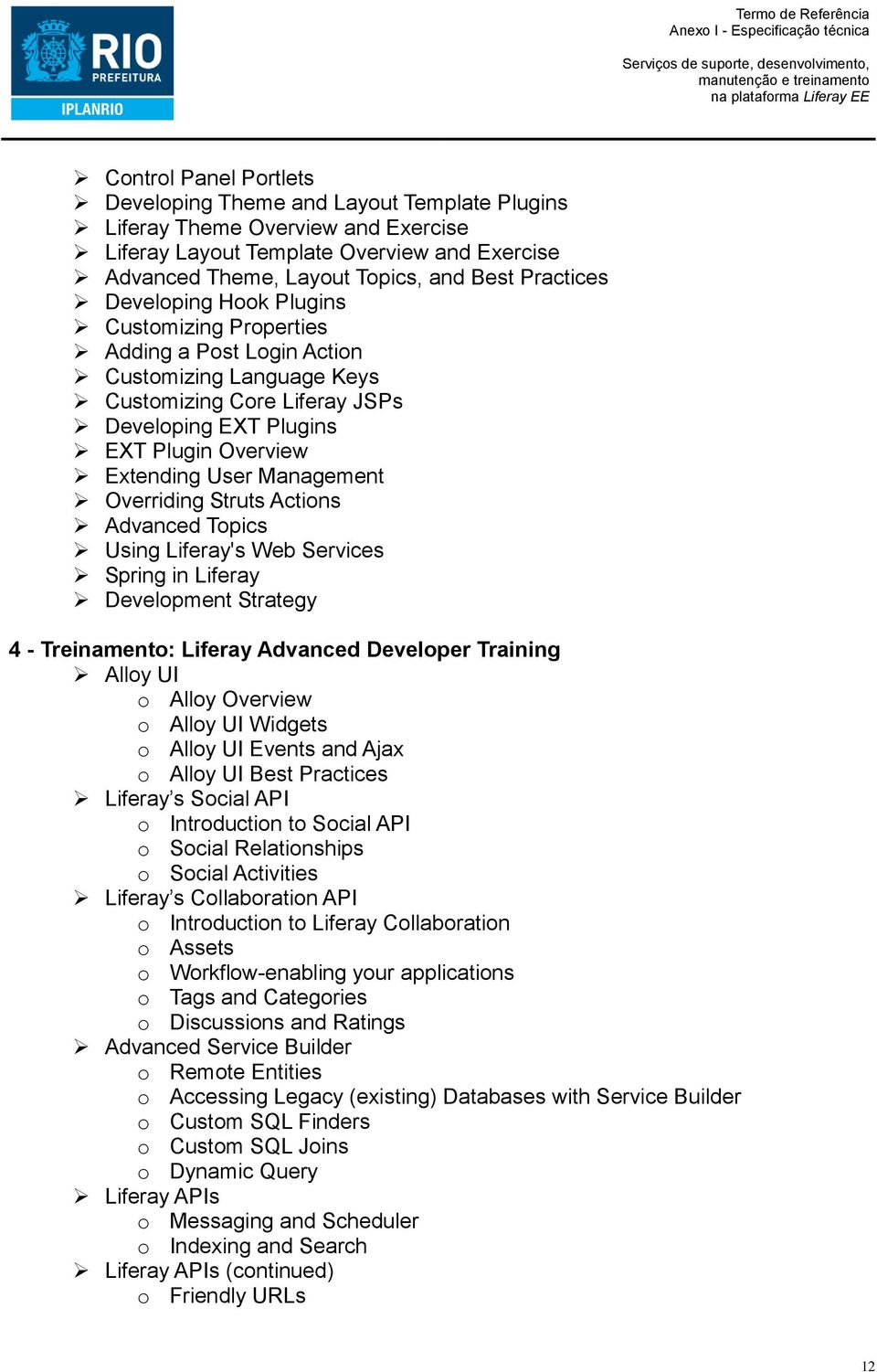 Overriding Struts Actions Advanced Topics Using Liferay's Web Services Spring in Liferay Development Strategy 4 - Treinamento: Liferay Advanced Developer Training Alloy UI o Alloy Overview o Alloy UI