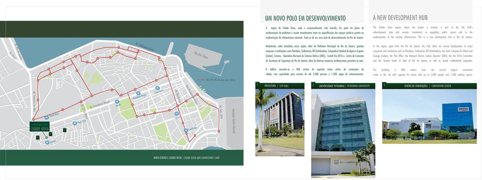 The Cidade Nova region, where the project is located, is part of the City Hall s redevelopment plan and receives investments in upgrading public spaces and in the modernization of the existing