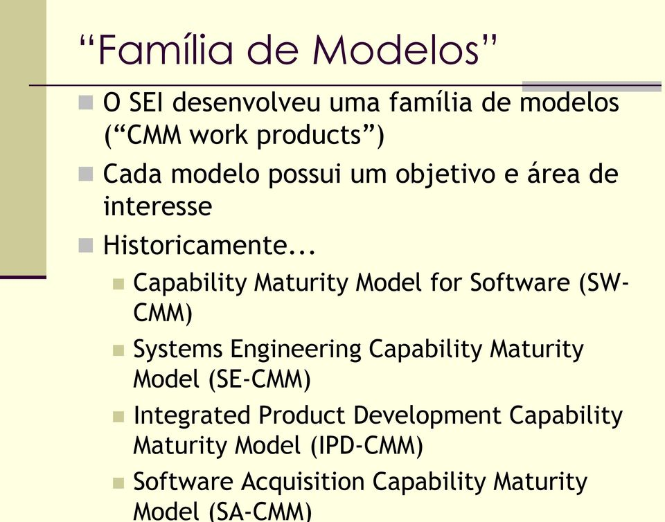 .. Capability Maturity Model for Software (SW- CMM) Systems Engineering Capability Maturity
