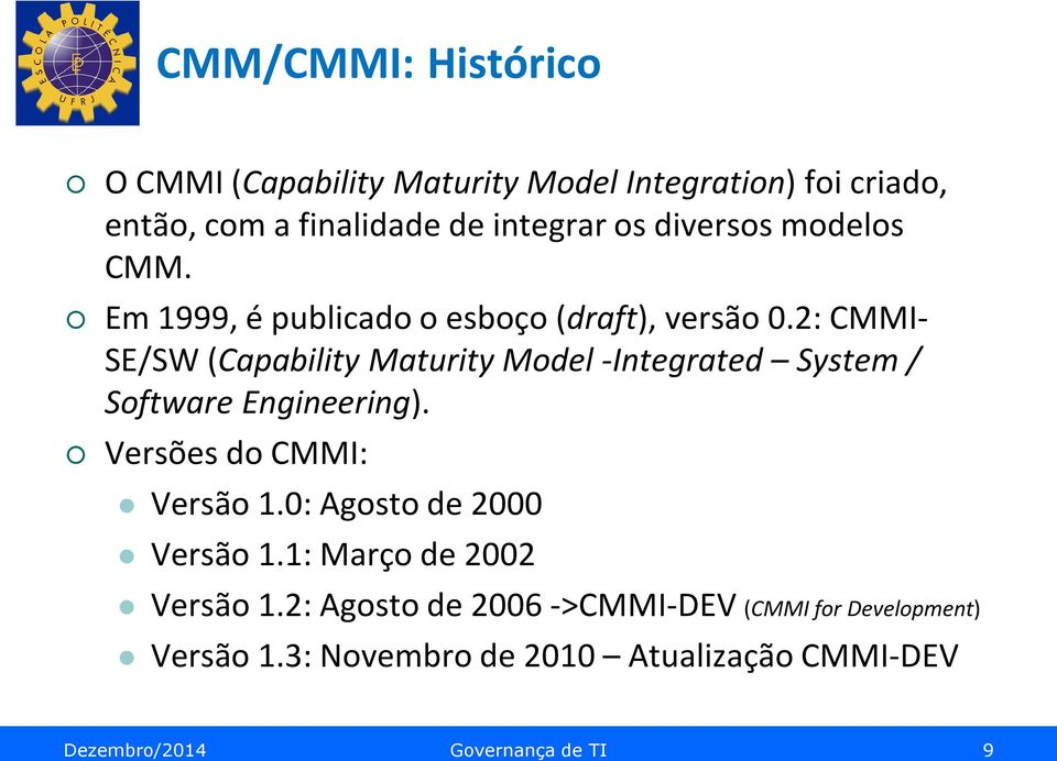 2: CMMI- SE/SW (Capability Maturity Model -Integrated System / Software Engineering). Versões do CMMI: Versão 1.