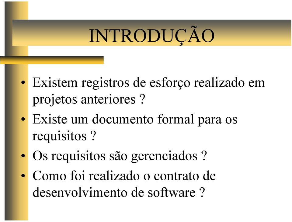 Existe um documento formal para os requisitos?
