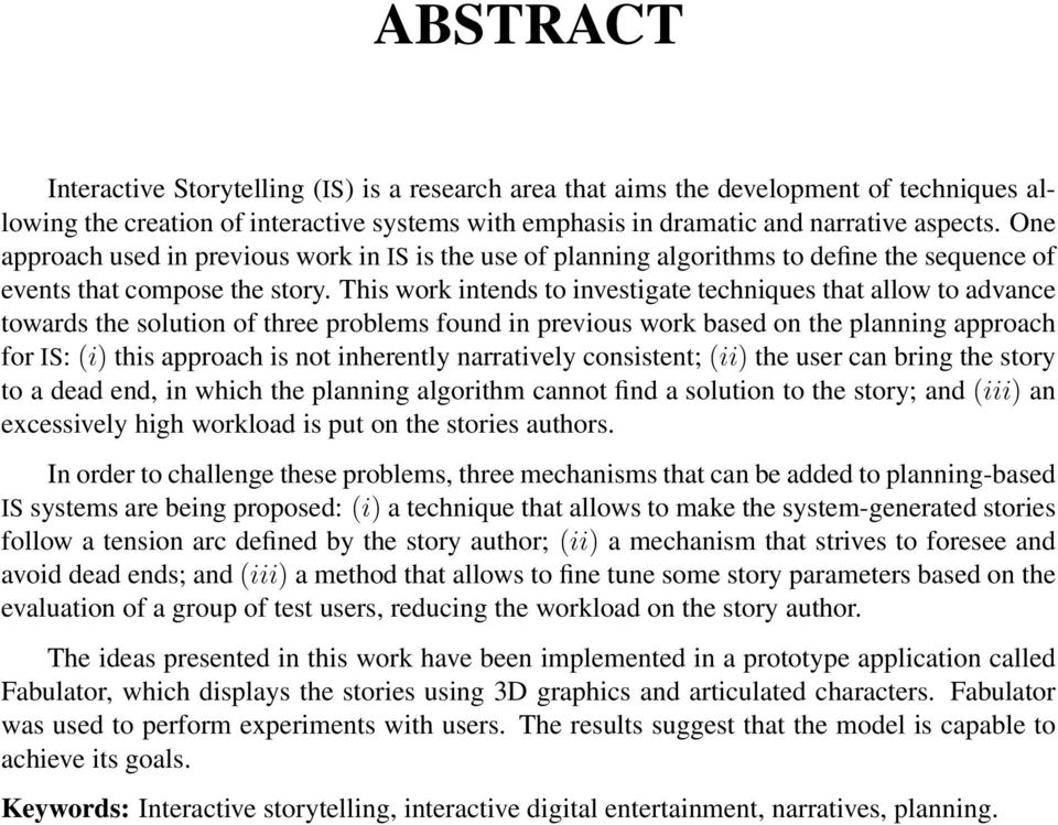 This work intends to investigate techniques that allow to advance towards the solution of three problems found in previous work based on the planning approach for IS: (i) this approach is not
