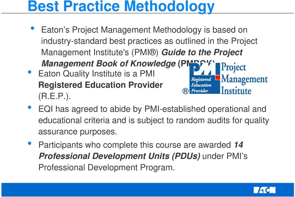 Eaton Quality Institute is a PMI Registered Education Provider (R.E.P.).