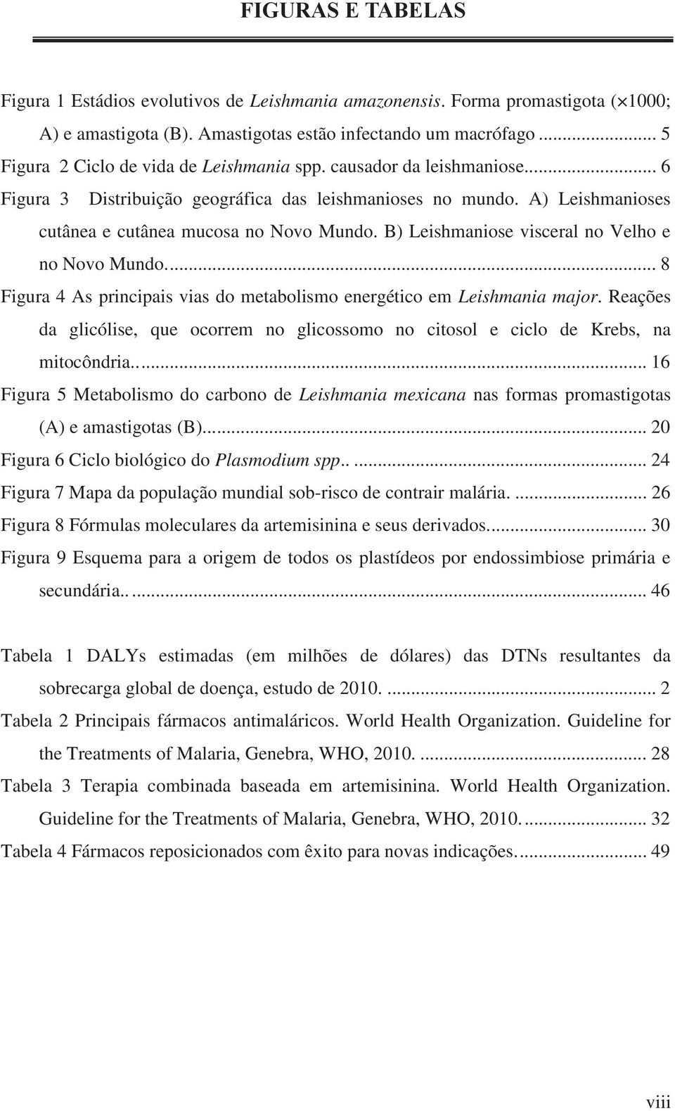 B) Leishmaniose visceral no Velho e no Novo Mundo.... 8 Figura 4 As principais vias do metabolismo energético em Leishmania major.