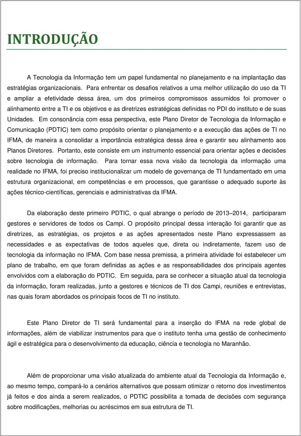 objetivos e as diretrizes estratégicas definidas no PDI do instituto e de suas Unidades.
