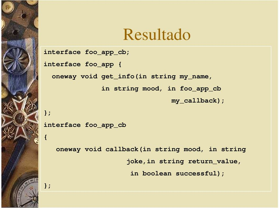 my_callback); }; interface foo_app_cb { oneway void callback(in
