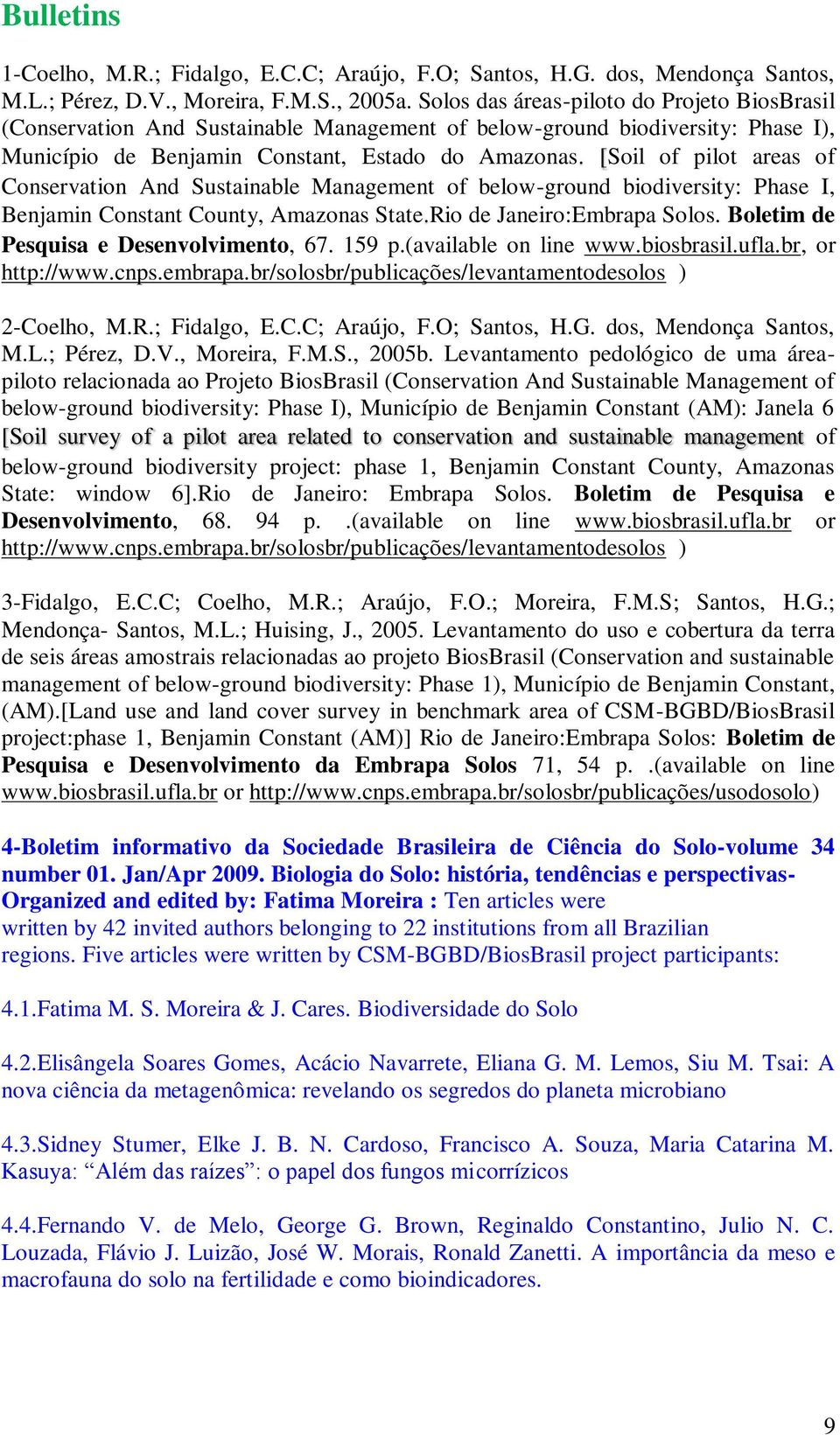 [ Soil of pilot areas of Conservation And Sustainable Management of below-ground biodiversity: Phase I, Benjamin Constant County, Amazonas State. Rio de Janeiro:Embrapa Solos.