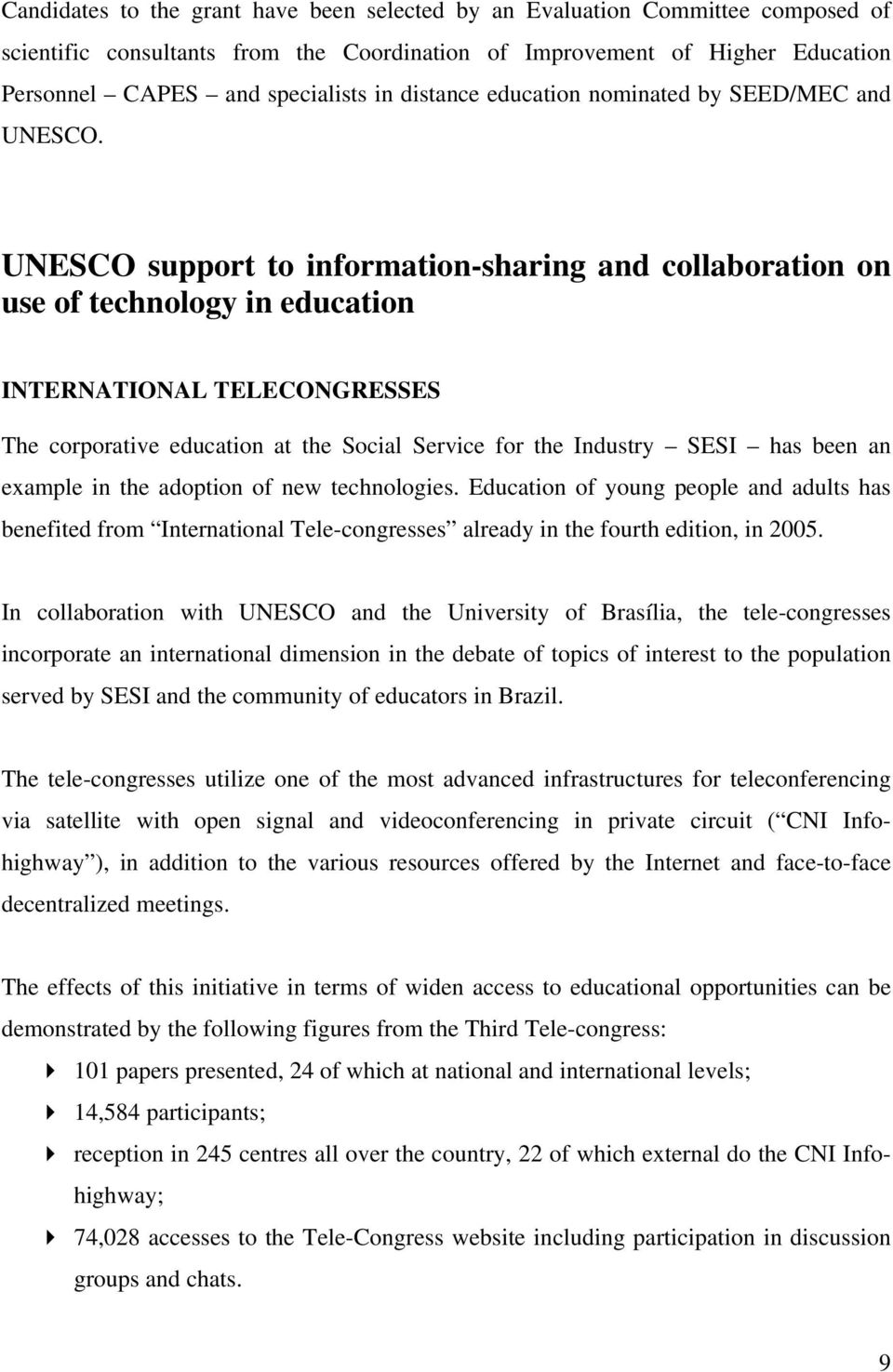 UNESCO support to information-sharing and collaboration on use of technology in education INTERNATIONAL TELECONGRESSES The corporative education at the Social Service for the Industry SESI has been