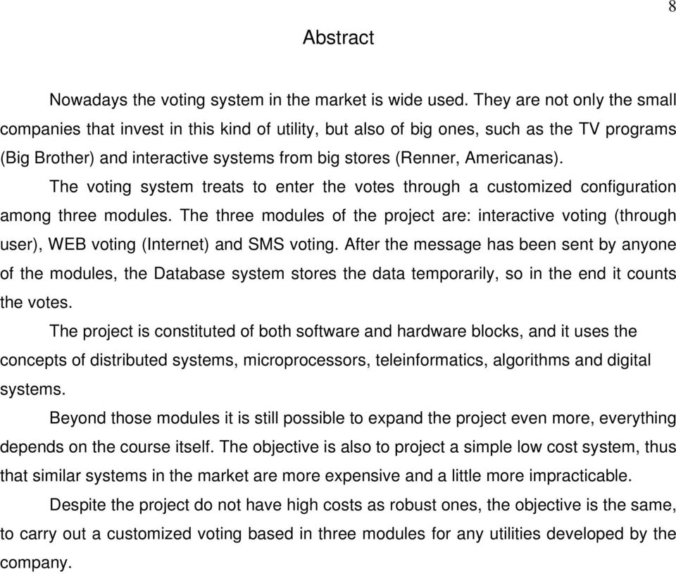 The voting system treats to enter the votes through a customized configuration among three modules.