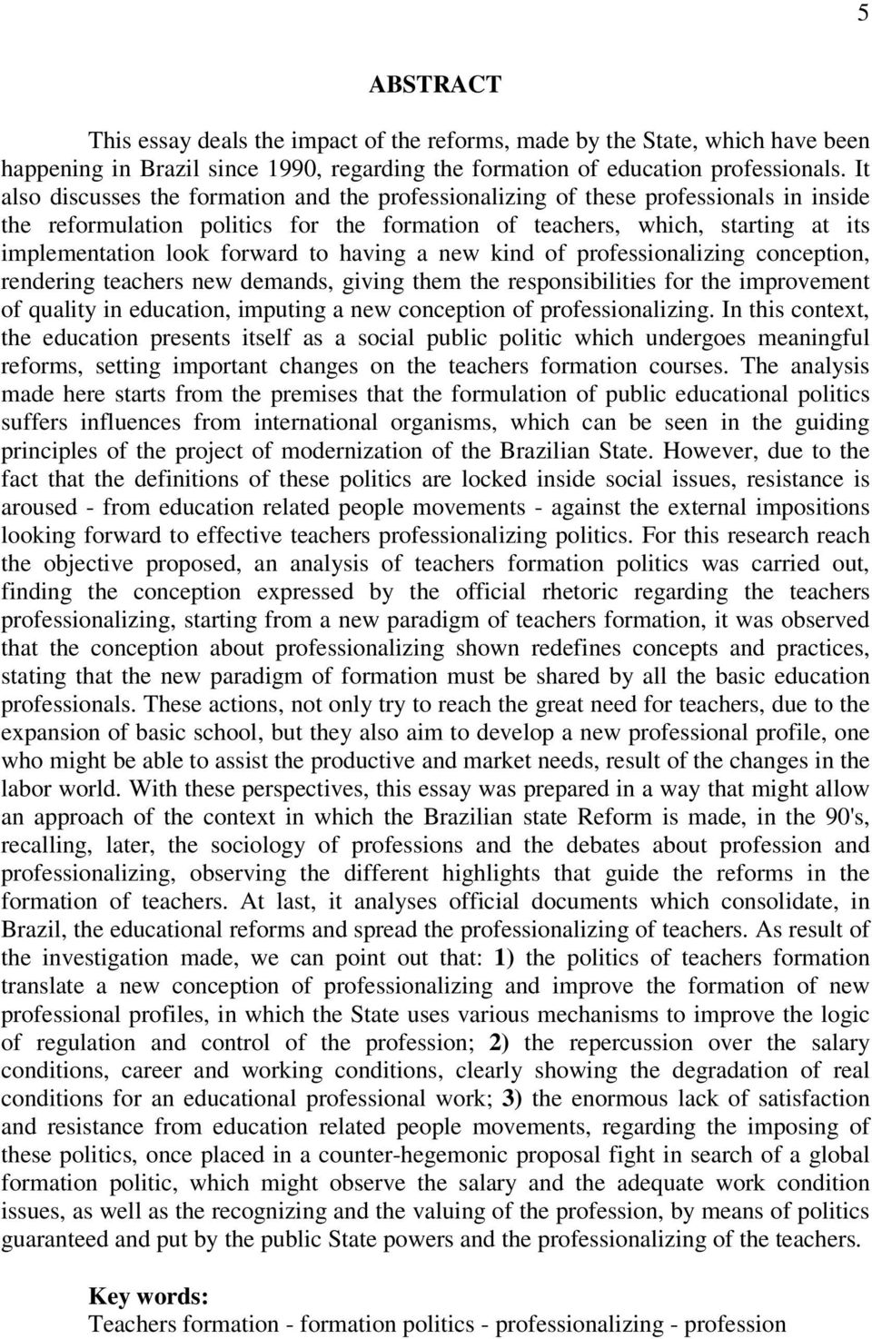 to having a new kind of professionalizing conception, rendering teachers new demands, giving them the responsibilities for the improvement of quality in education, imputing a new conception of