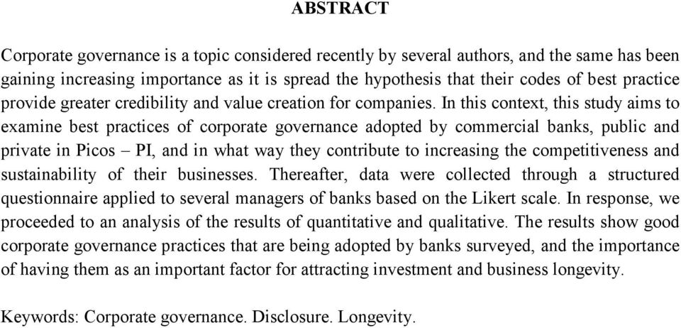 In this context, this study aims to examine best practices of corporate governance adopted by commercial banks, public and private in Picos PI, and in what way they contribute to increasing the