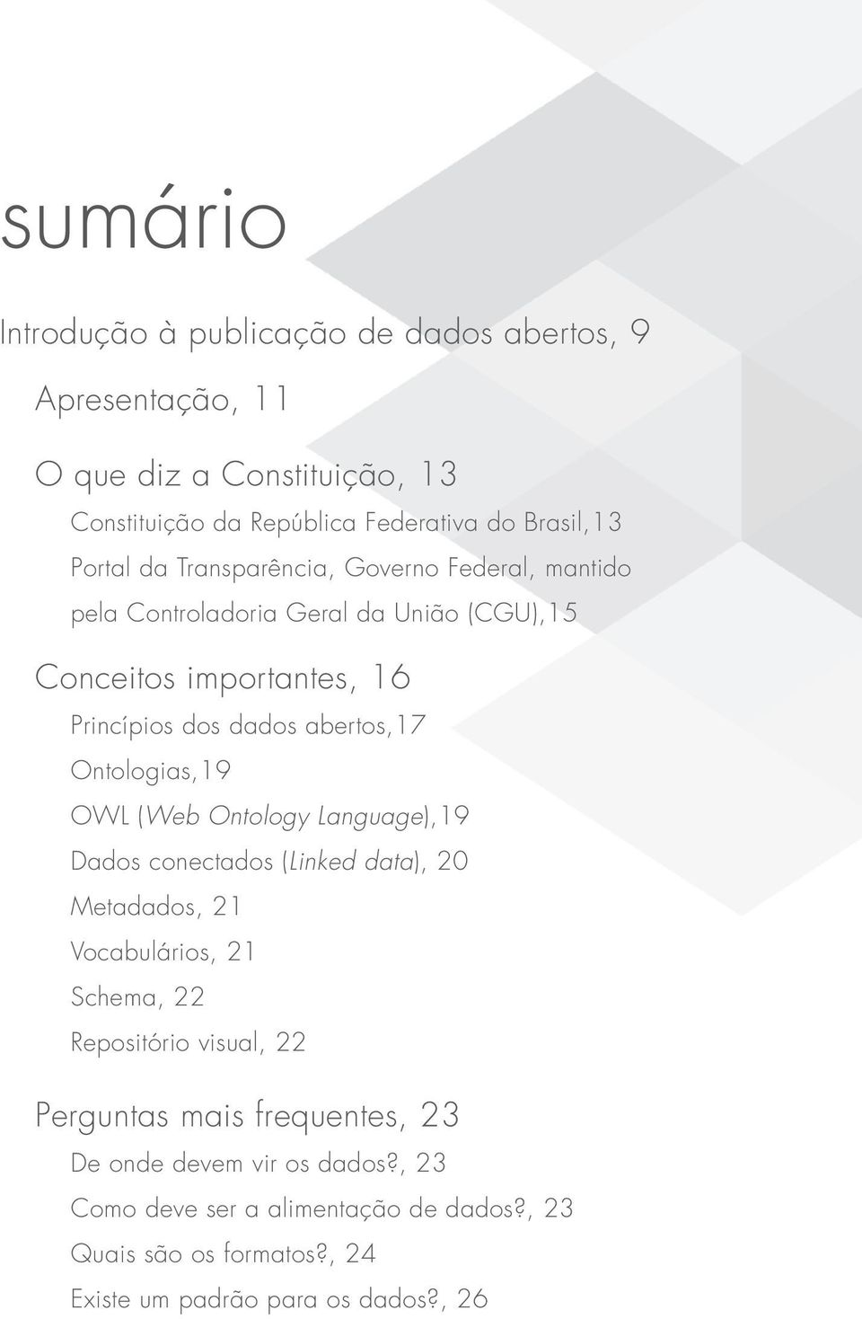 Ontologias,19 OWL (Web Ontology Language),19 Dados conectados (Linked data), 20 Metadados, 21 Vocabulários, 21 Schema, 22 Repositório visual, 22