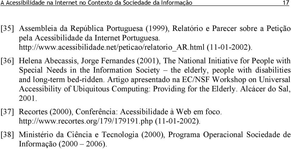 [36] Helena Abecassis, Jorge Fernandes (2001), The National Initiative for People with Special Needs in the Information Society the elderly, people with disabilities and long-term bed-ridden.