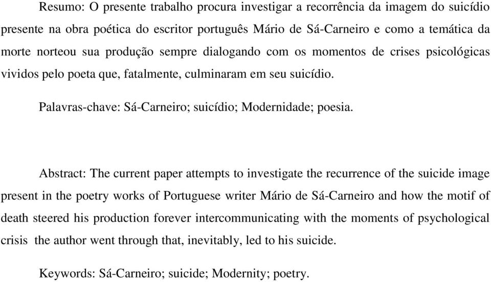 Abstract: The current paper attempts to investigate the recurrence of the suicide image present in the poetry works of Portuguese writer Mário de Sá-Carneiro and how the motif of death