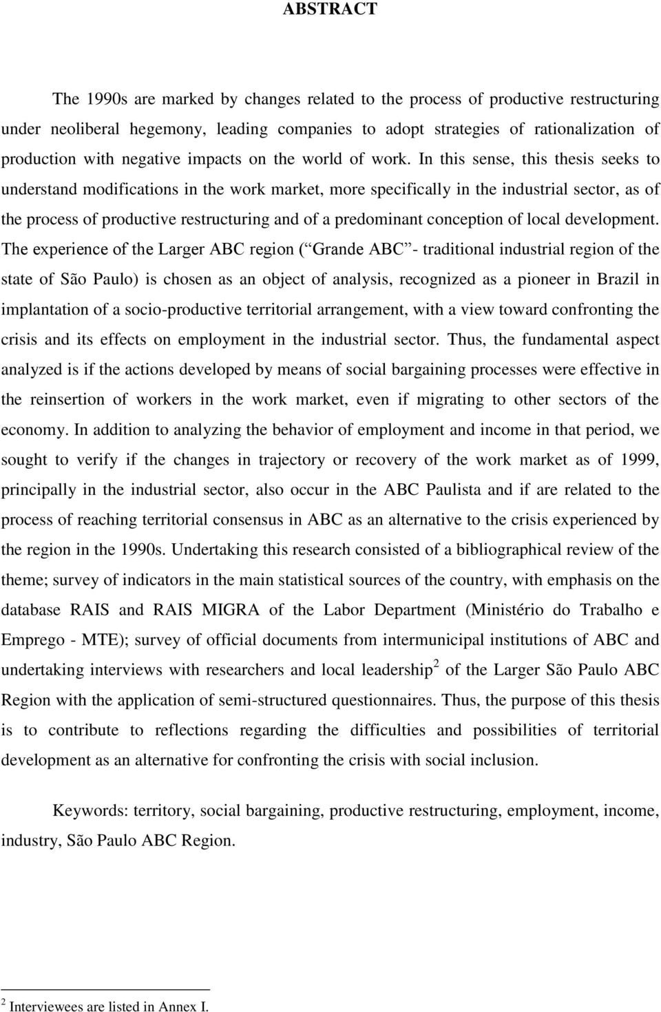 In this sense, this thesis seeks to understand modifications in the work market, more specifically in the industrial sector, as of the process of productive restructuring and of a predominant