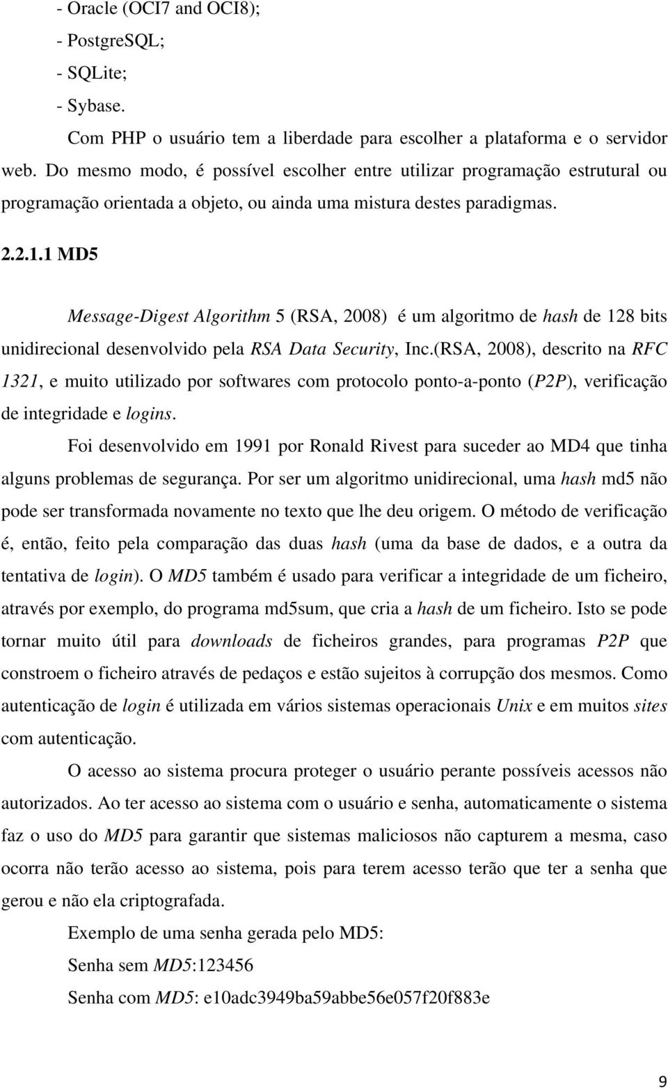 1 MD5 Message-Digest Algorithm 5 (RSA, 2008) é um algoritmo de hash de 128 bits unidirecional desenvolvido pela RSA Data Security, Inc.
