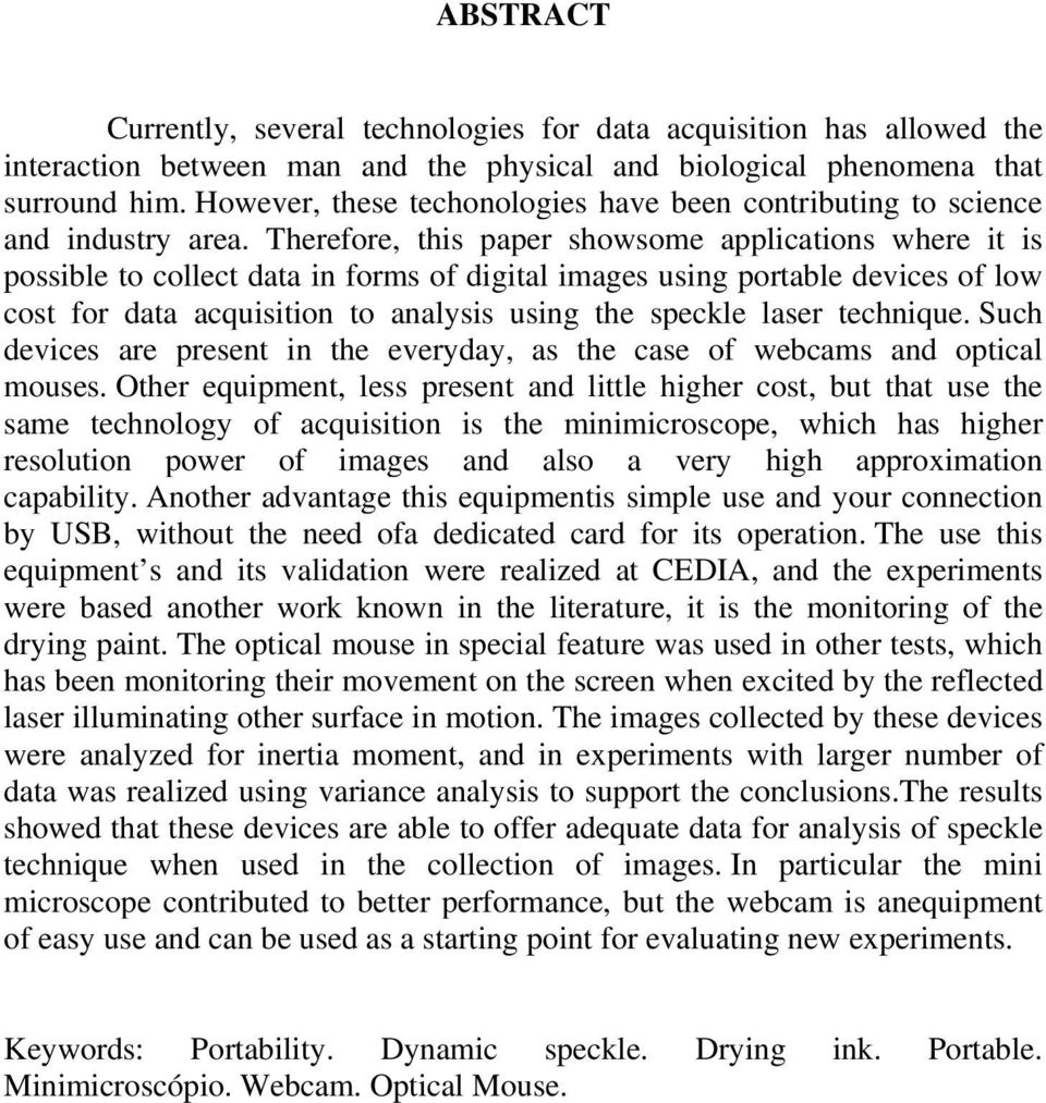Therefore, this paper showsome applications where it is possible to collect data in forms of digital images using portable devices of low cost for data acquisition to analysis using the speckle laser