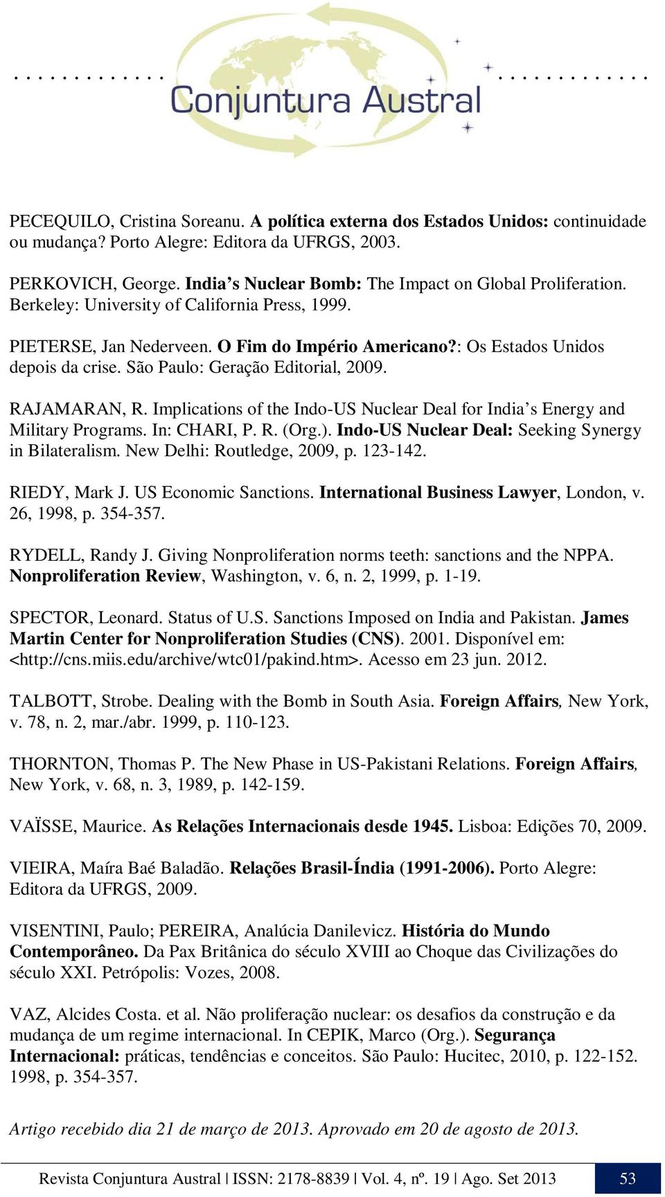 São Paulo: Geração Editorial, 2009. RAJAMARAN, R. Implications of the Indo-US Nuclear Deal for India s Energy and Military Programs. In: CHARI, P. R. (Org.).