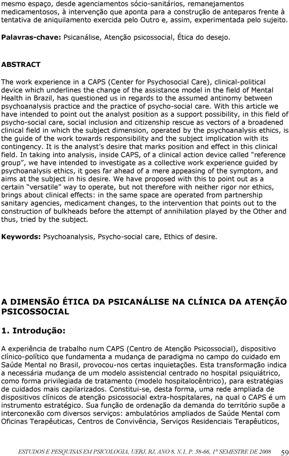 ABSTRACT The work experience in a CAPS (Center for Psychosocial Care), clinical-political device which underlines the change of the assistance model in the field of Mental Health in Brazil, has