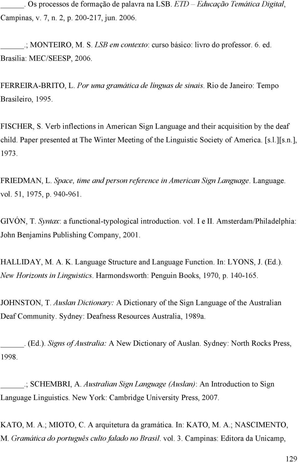 Verb inflections in American Sign Language and their acquisition by the deaf child. Paper presented at The Winter Meeting of the Linguistic Society of America. [s.l.][s.n.], 1973. FRIEDMAN, L.