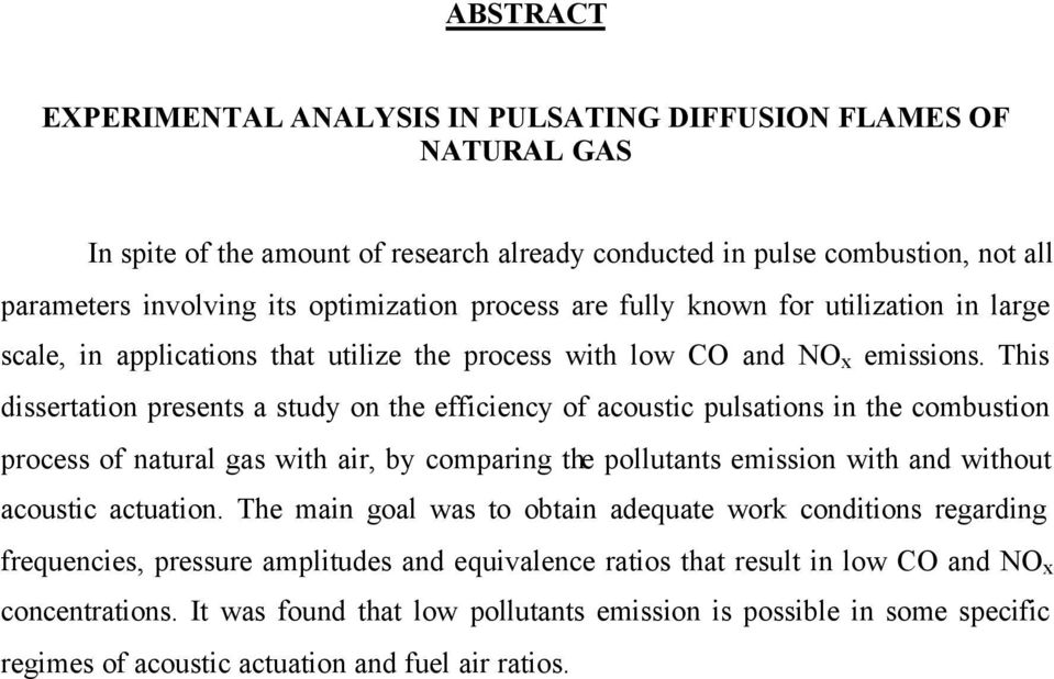 This dissertation presents a study on the efficiency of acoustic pulsations in the combustion process of natural gas with air, by comparing the pollutants emission with and without acoustic actuation.