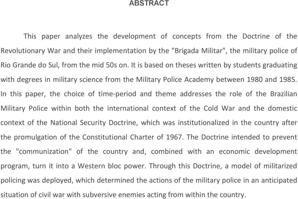 In this paper, the choice of time-period and theme addresses the role of the Brazilian Military Police within both the international context of the Cold War and the domestic context of the National