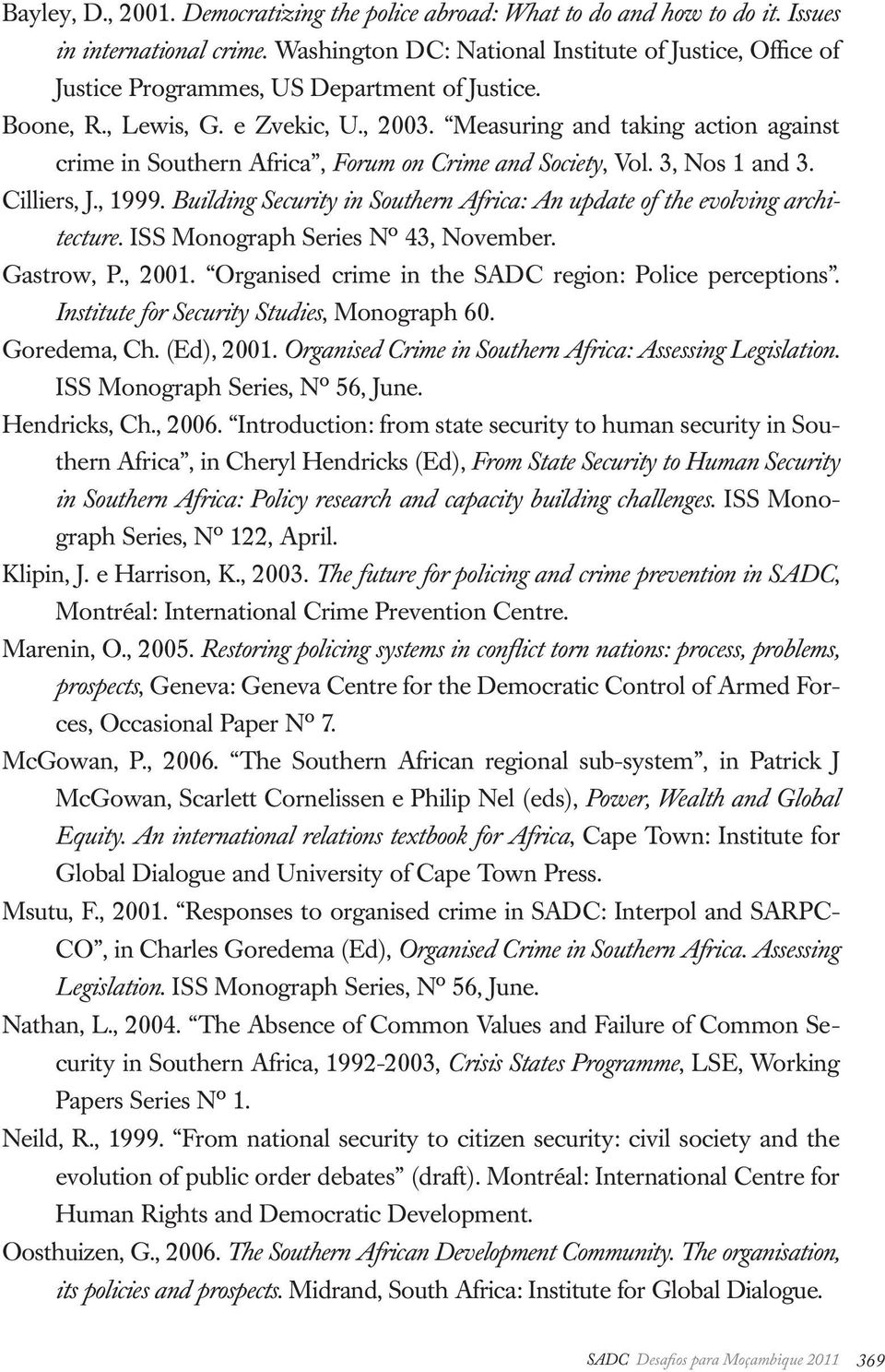Measuring and taking action against crime in Southern Africa, Forum on Crime and Society, Vol. 3, Nos 1 and 3. Cilliers, J., 1999.