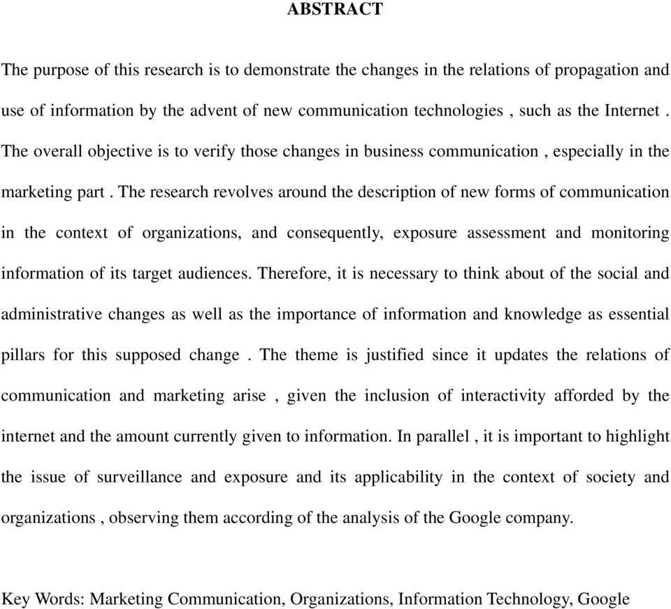 The research revolves around the description of new forms of communication in the context of organizations, and consequently, exposure assessment and monitoring information of its target audiences.