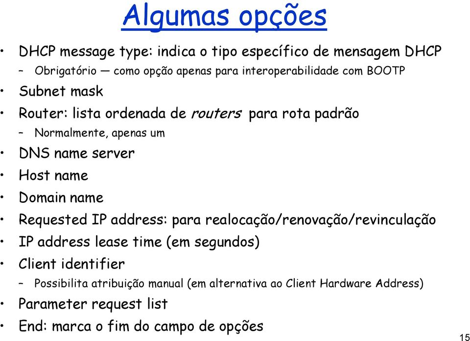 server Host name Domain name Requested IP address: para realocação/renovação/revinculação IP address lease time (em segundos)
