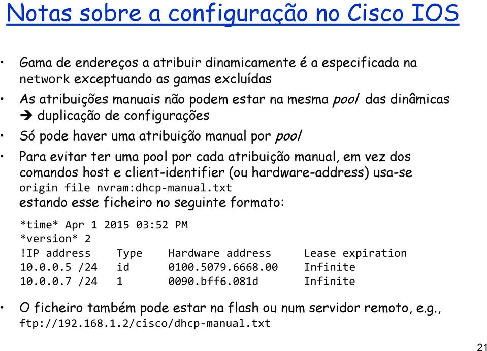 (ou hardware-address) usa-se origin file nvram:dhcp-manual.txt estando esse ficheiro no seguinte formato: *time* Apr 1 2015 03:52 PM *version* 2!