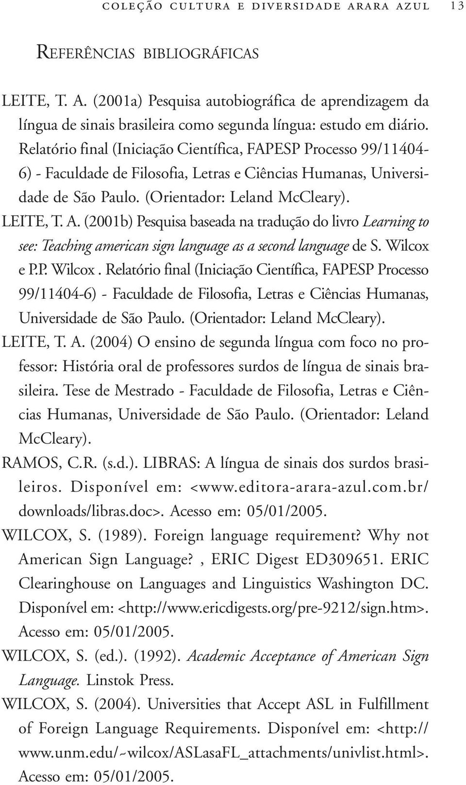 (2001b) Pesquisa baseada na tradução do livro Learning to see: Teaching american sign language as a second language de S. Wilcox