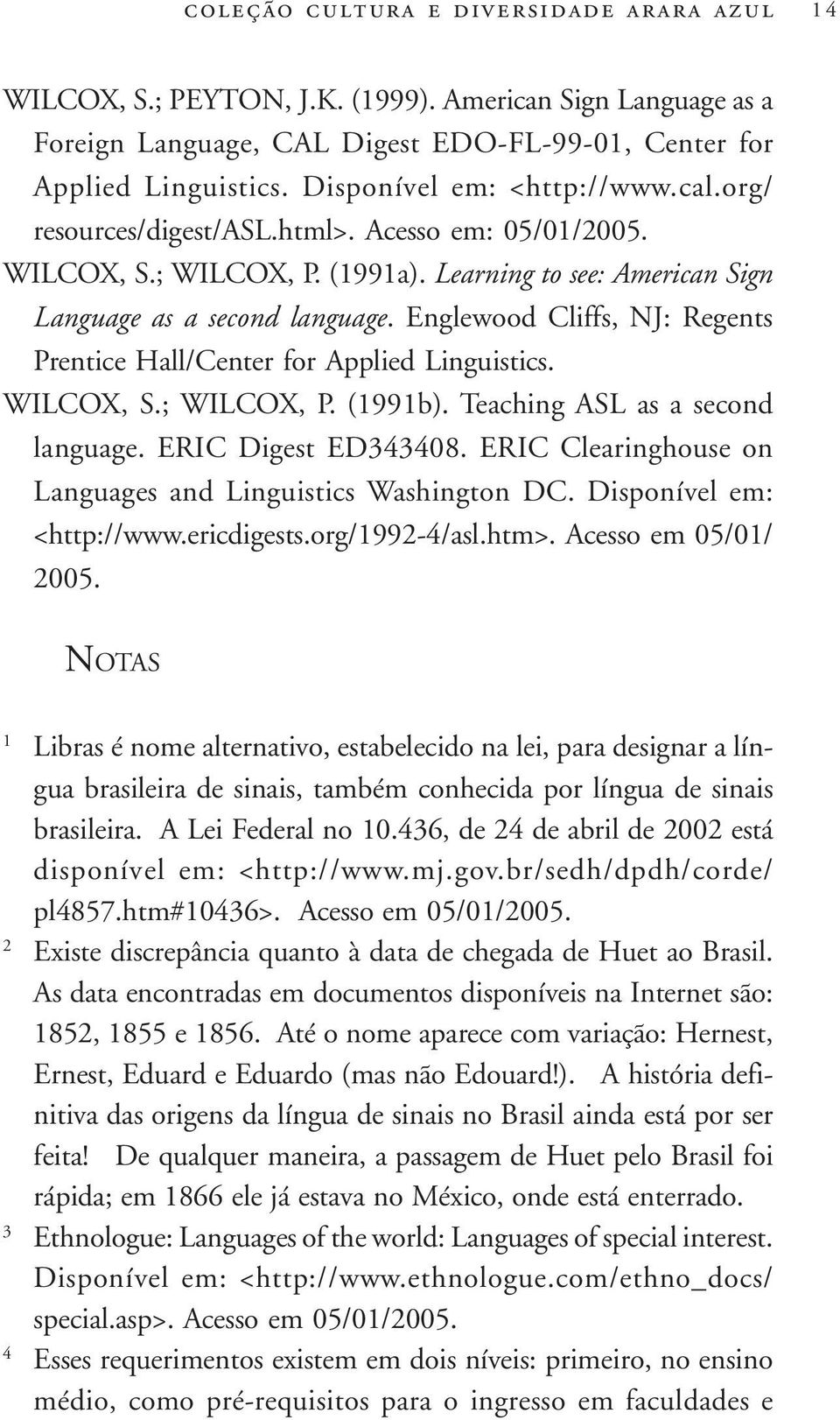 Englewood Cliffs, NJ: Regents Prentice Hall/Center for Applied Linguistics. WILCOX, S.; WILCOX, P. (1991b). Teaching ASL as a second language. ERIC Digest ED343408.