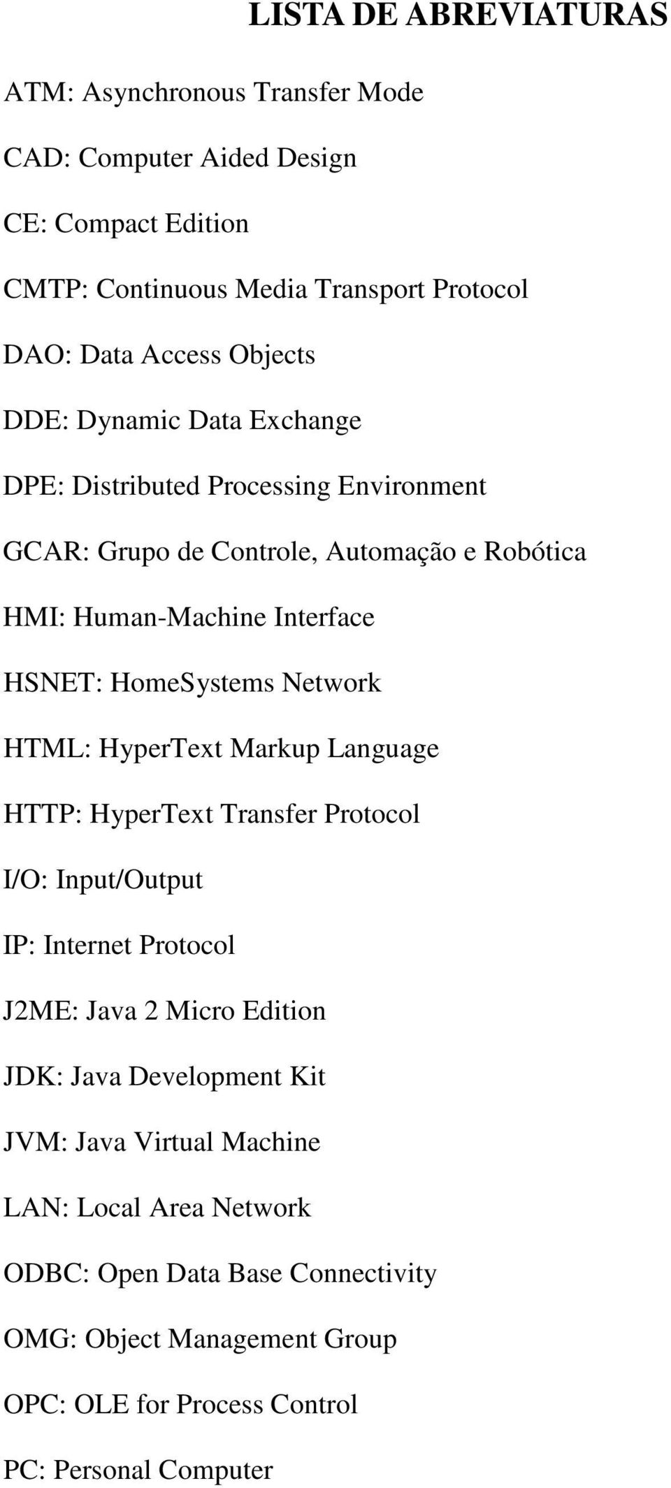 HomeSystems Network HTML: HyperText Markup Language HTTP: HyperText Transfer Protocol I/O: Input/Output IP: Internet Protocol J2ME: Java 2 Micro Edition JDK: Java