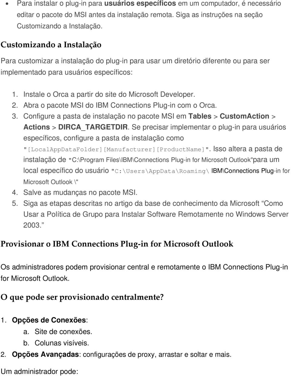 Instale o Orca a partir do site do Microsoft Developer. 2. Abra o pacote MSI do IBM Connections Plug-in com o Orca. 3.