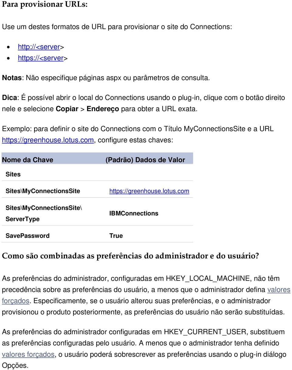 Exemplo: para definir o site do Connections com o Título MyConnectionsSite e a URL https://greenhouse.lotus.