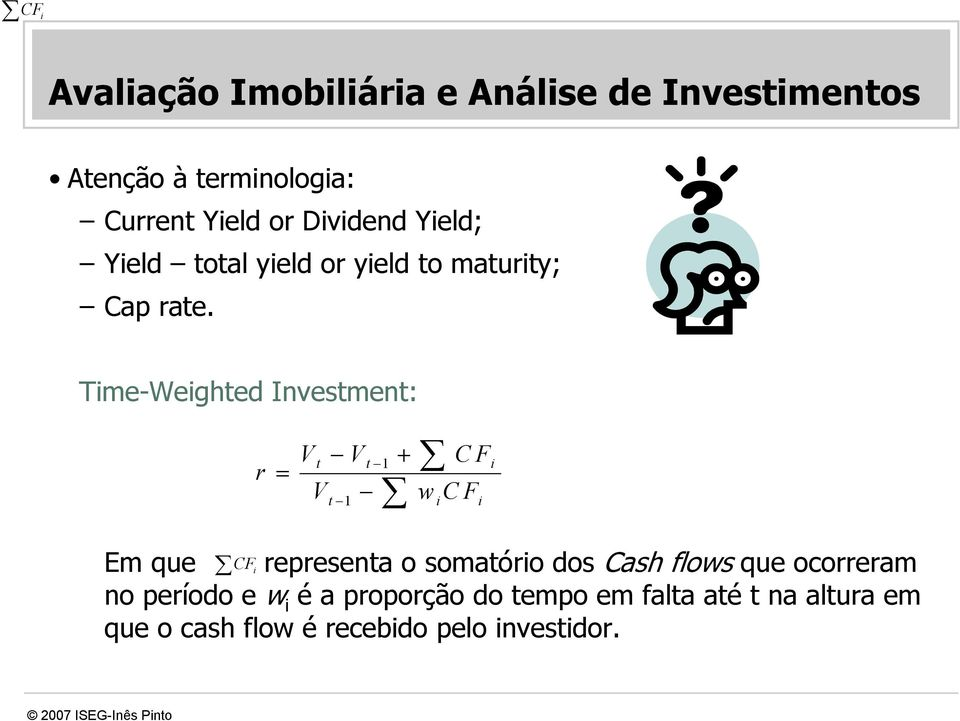 Time-Weighted Investment: r = V V + CF t t 1 i V w CF t 1 i i Em que CF i representa o somatório