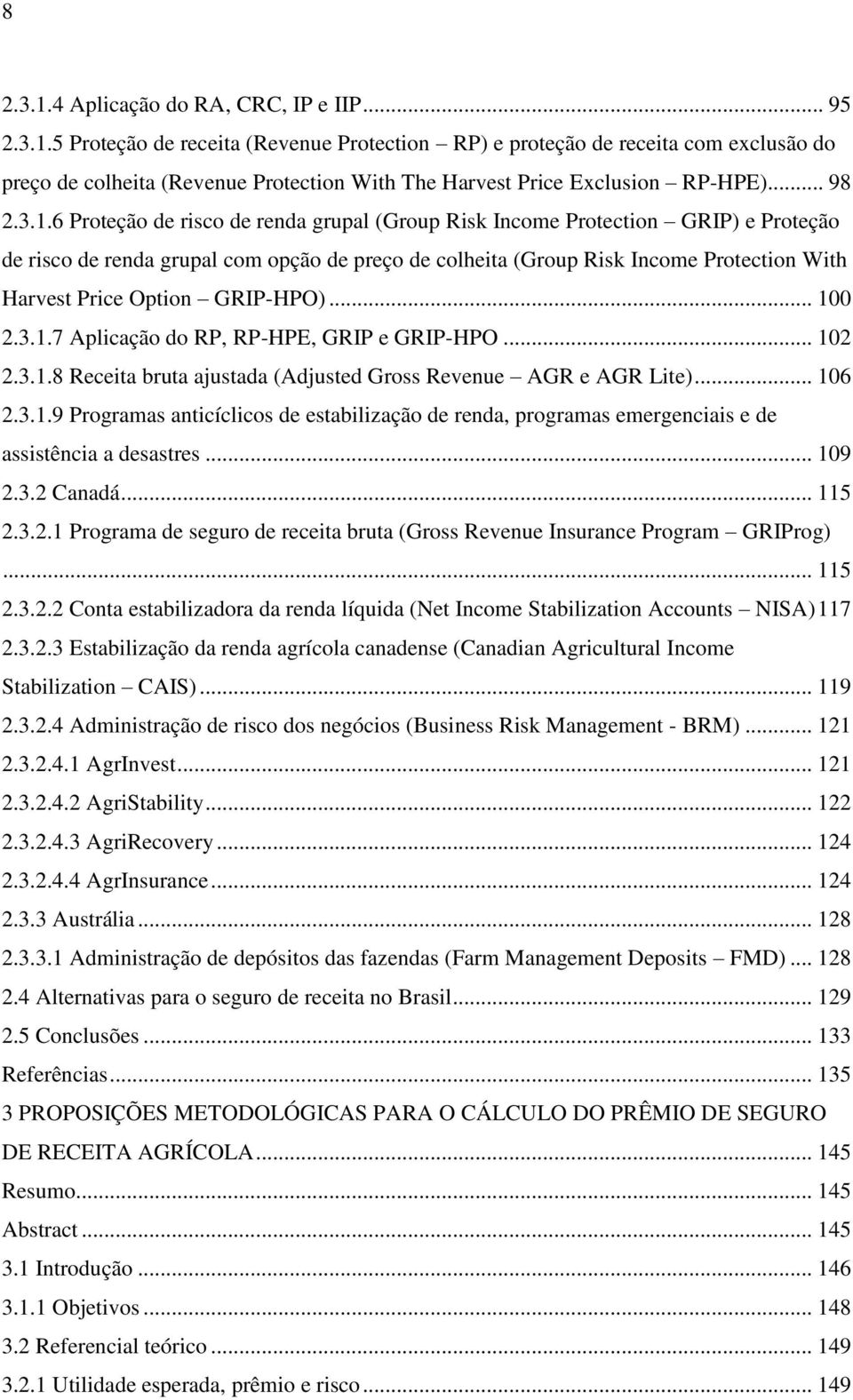 6 Proteção de risco de renda grupal (Group Risk Income Protection GRIP) e Proteção de risco de renda grupal com opção de preço de colheita (Group Risk Income Protection With Harvest Price Option