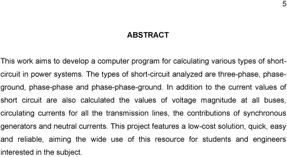 In addition to the current values of short circuit are also calculated the values of voltage magnitude at all buses, circulating currents for all the
